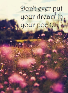 don't put your dream in your pocket