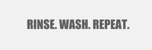rinse wash repeat.jpg